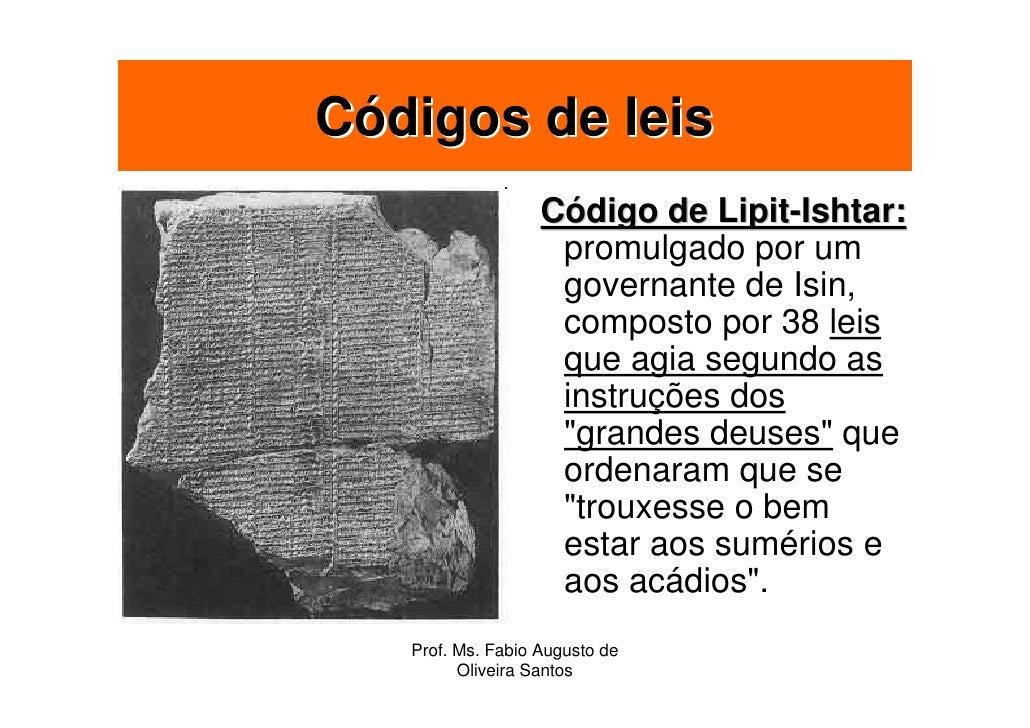 Códigos de leis                    Código de Lipit-Ishtar:                     promulgado por um                     gover...