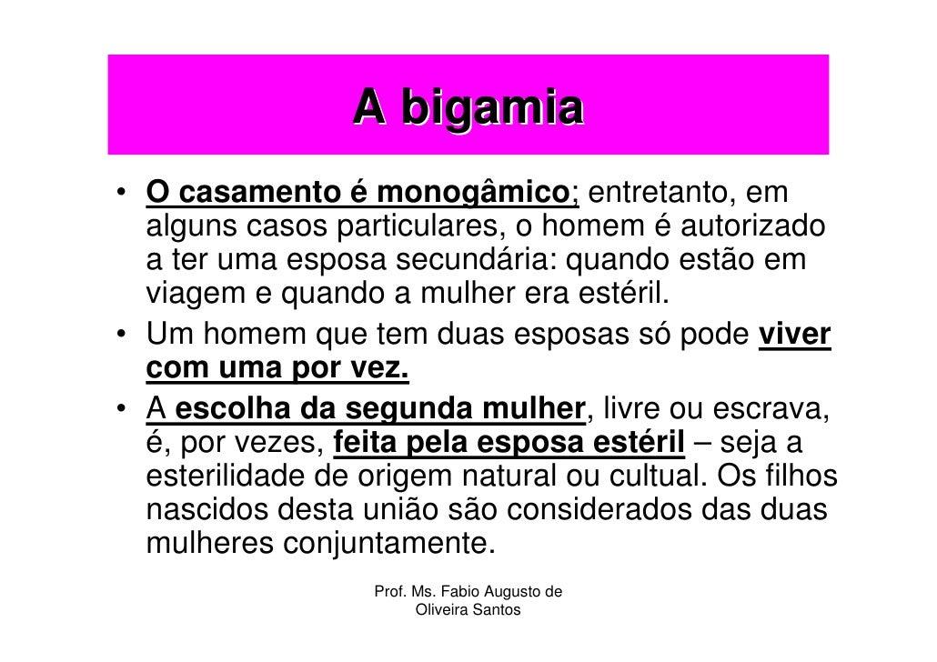 A bigamia • O casamento é monogâmico; entretanto, em   alguns casos particulares, o homem é autorizado   a ter uma esposa ...