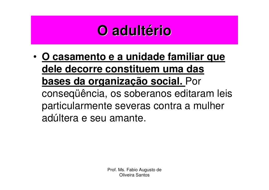 O adultério • O casamento e a unidade familiar que   dele decorre constituem uma das   bases da organização social. Por   ...