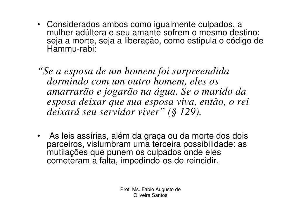• Considerados ambos como igualmente culpados, a   mulher adúltera e seu amante sofrem o mesmo destino:   seja a morte, se...