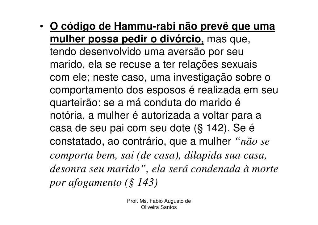 • O código de Hammu-rabi não prevê que uma   mulher possa pedir o divórcio, mas que,   tendo desenvolvido uma aversão por ...