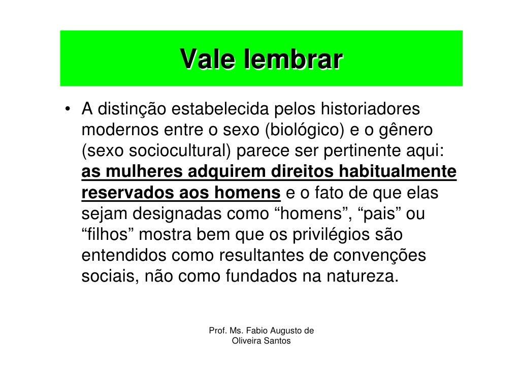 Vale lembrar • A distinção estabelecida pelos historiadores   modernos entre o sexo (biológico) e o gênero   (sexo sociocu...