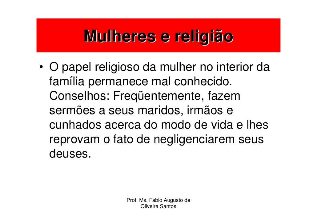 Mulheres e religião • O papel religioso da mulher no interior da   família permanece mal conhecido.   Conselhos: Freqüente...