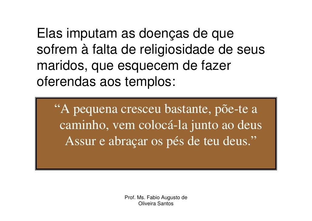 Elas imputam as doenças de que sofrem à falta de religiosidade de seus maridos, que esquecem de fazer oferendas aos templo...