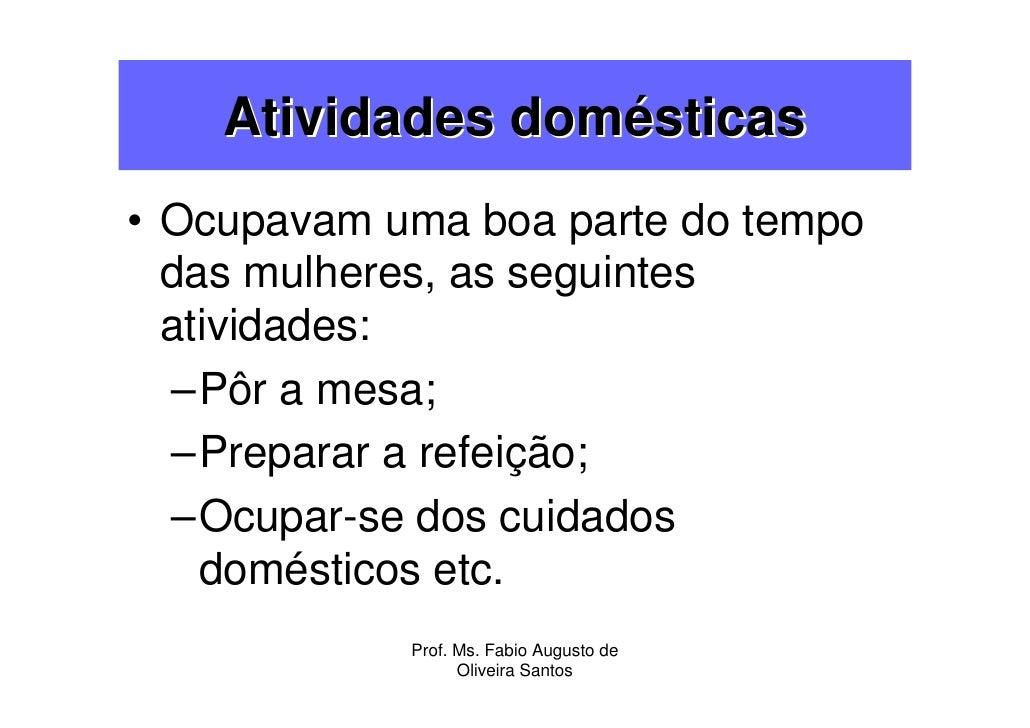 Atividades domésticas • Ocupavam uma boa parte do tempo   das mulheres, as seguintes   atividades:   –Pôr a mesa;   –Prepa...