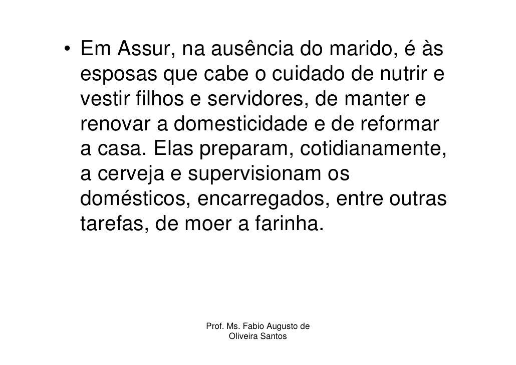 • Em Assur, na ausência do marido, é às   esposas que cabe o cuidado de nutrir e   vestir filhos e servidores, de manter e...