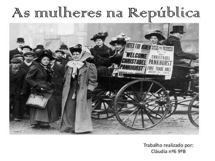 As mulheres na República<br />Trabalho realizado por:<br />Cláudia nº6 9ºB<br />