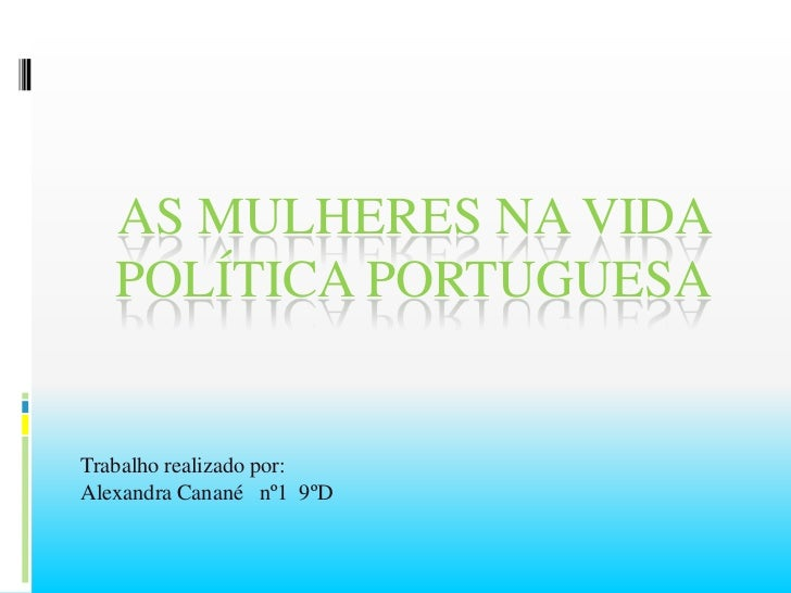 As Mulheres na Vida Política Portuguesa<br />Trabalho realizado por: <br />Alexandra Canané   nº1  9ºD<br />