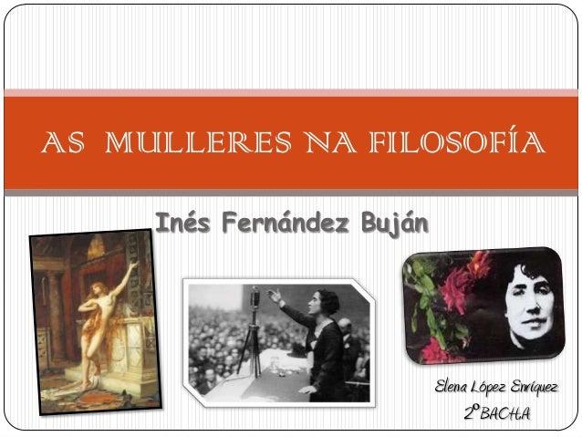 Inés Fernández BujánAS MULLERES NA FILOSOFÍAElena López Enríquez2ºBACH.A