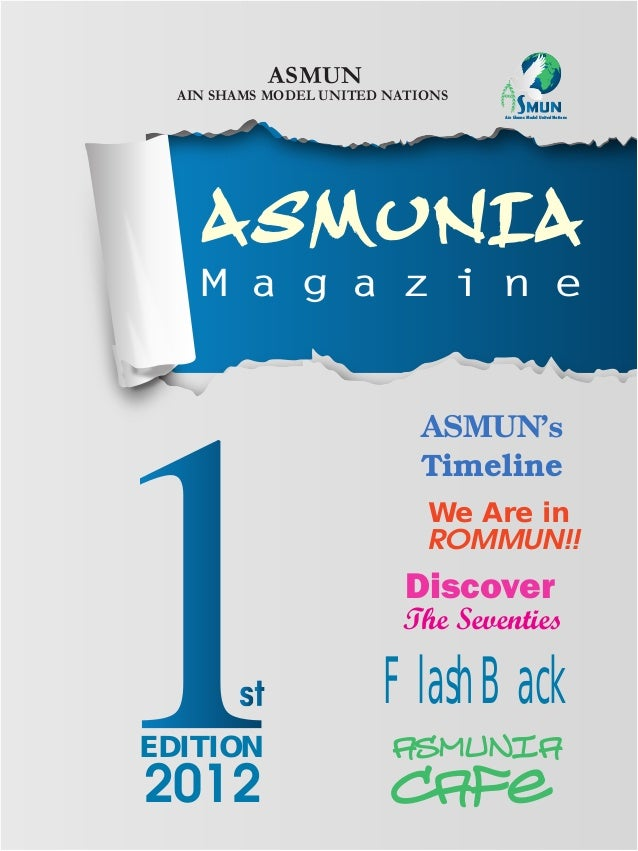 ASMUNIA M a g a z i n e Ain Shams Model United Nations FlashBack Discover The Seventies ASMUNIa Cafe We Are in ROMMUN!! Ti...