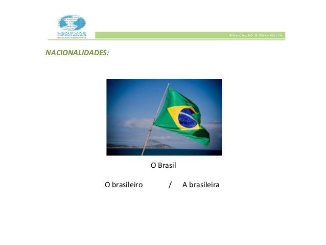 NACIONALIDADES:                            O Brasil             O brasileiro        /     A brasileira