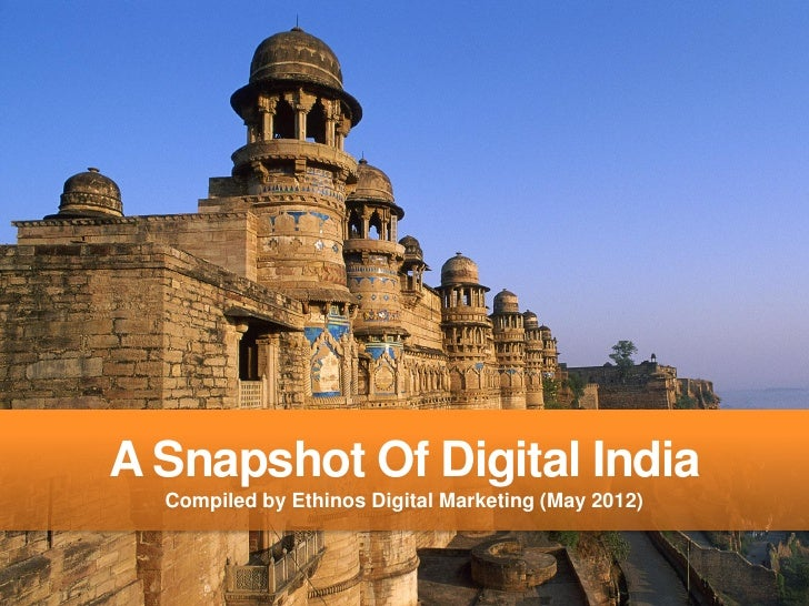 A Snapshot Of Digital India  Compiled by Ethinos Digital Marketing (May 2012)