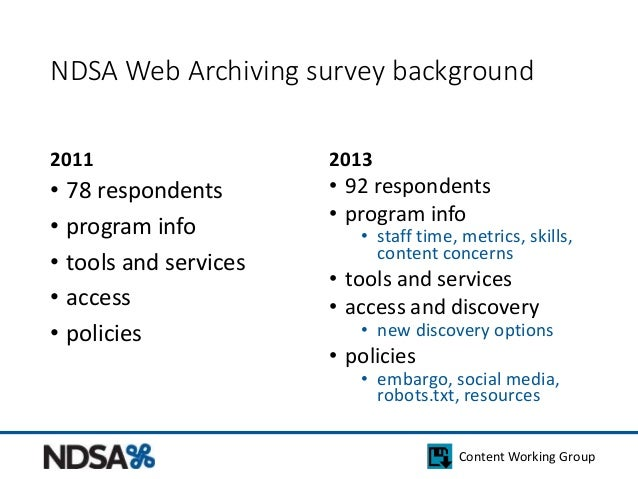 NDSA Web Archiving survey background  Content Working Group  2011  • 78 respondents  • program info  • tools and services ...