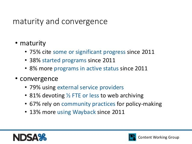 Content Working Group  maturity and convergence  • maturity  • 75% cite some or significant progress since 2011  • 38% sta...