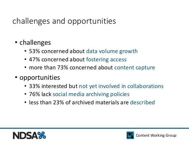 Content Working Group  challenges and opportunities  • challenges  • 53% concerned about data volume growth  • 47% concern...