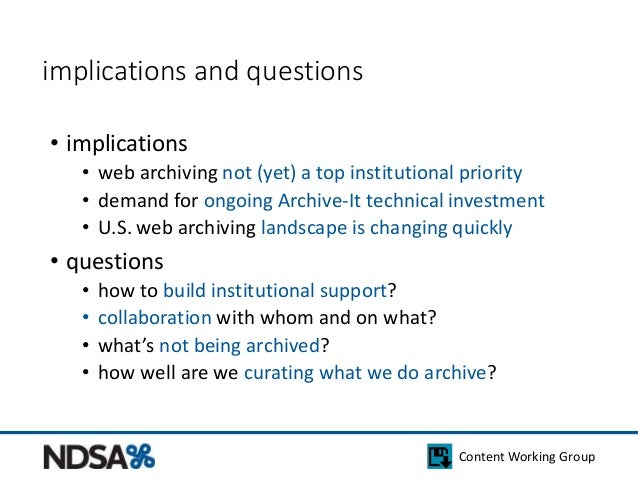 Content Working Group  implications and questions  • implications  • web archiving not (yet) a top institutional priority ...