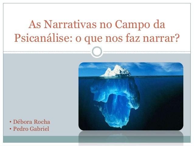 As Narrativas no Campo da Psicanálise: o que nos faz narrar?• Débora Rocha• Pedro Gabriel