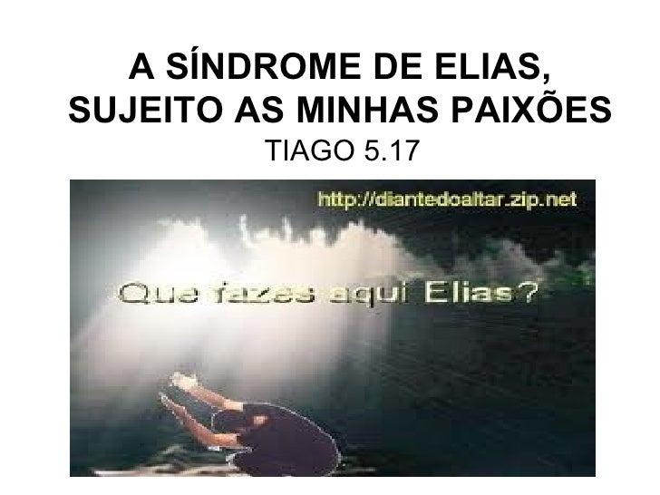 A SÍNDROME DE ELIAS, SUJEITO AS MINHAS PAIXÕES TIAGO 5.17
