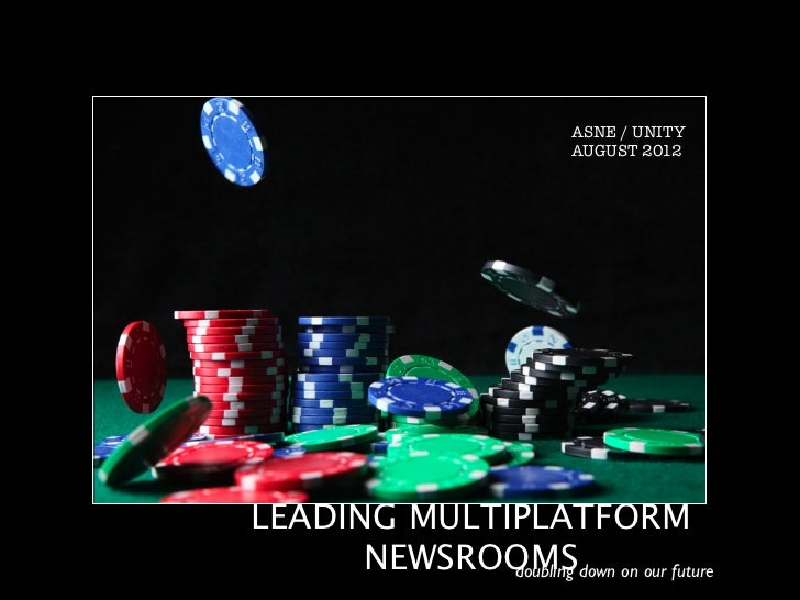 ASNE / UNITY                      AUGUST 2012LEADING MULTIPLATFORM      NEWSROOMSdown on our future             doubling