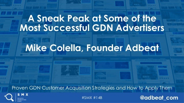 #SMX #14B @adbeat_com Proven GDN Customer Acquisition Strategies and How to Apply Them A Sneak Peak at Some of the Most Su...