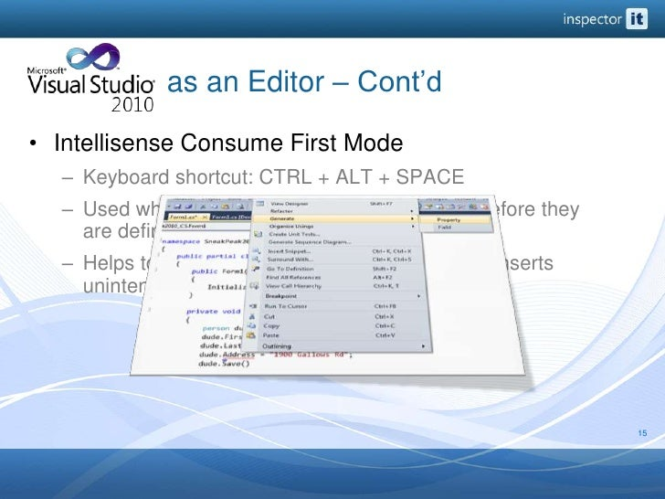 as an Editor – Cont'd<br />Intellisense Consume First Mode<br />Keyboard shortcut: CTRL + ALT + SPACE<br ...