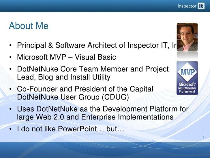 About Me<br />Principal & Software Architect of Inspector IT, Inc.<br />Microsoft MVP – Visual Basic<br />DotNetNuke Core...
