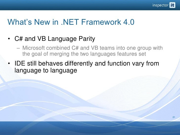 What's New in .NET Framework 4.0<br />C# and VB Language Parity<br />Microsoft combined C# and VB teams into one group wit...