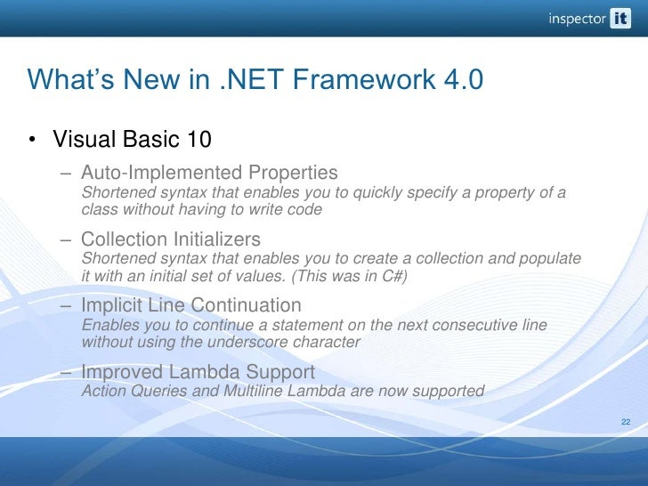 What's New in .NET Framework 4.0<br />Visual Basic 10<br />Auto-Implemented PropertiesShortened syntax that enables you to...