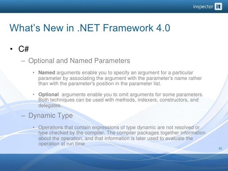 What's New in .NET Framework 4.0<br />C#<br />Optional and Named Parameters<br />Named arguments enable you to specify an ...