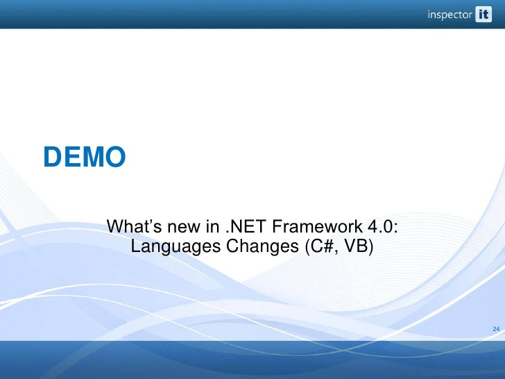 DEMO<br />What's new in .NET Framework 4.0: Languages Changes (C#, VB)<br />24<br />