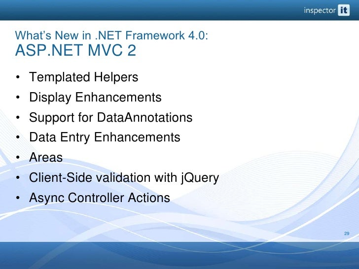 What's New in .NET Framework 4.0: ASP.NET MVC 2<br />Templated Helpers<br />Display Enhancements<br />Support for DataAnno...