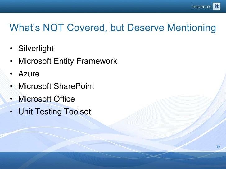 What's NOT Covered, but Deserve Mentioning<br />Silverlight<br />Microsoft Entity Framework<br />Azure<br />Microsoft Shar...