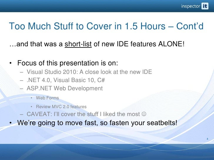 Too Much Stuff to Cover in 1.5 Hours – Cont'd<br />…and that was a short-list of new IDE features ALONE! <br />Focus of th...