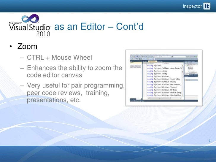 as an Editor – Cont'd<br />Zoom<br />CTRL + Mouse Wheel<br />Enhances the ability to zoom the code editor...