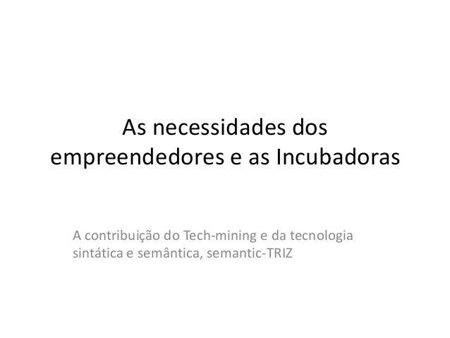 As necessidades dosempreendedores e as IncubadorasA contribuição do Tech-mining e da tecnologiasintática e semântica, sema...