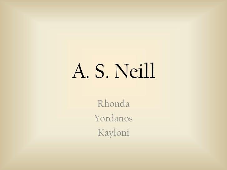 A. S. Neill<br />Rhonda<br />Yordanos<br />Kayloni<br />