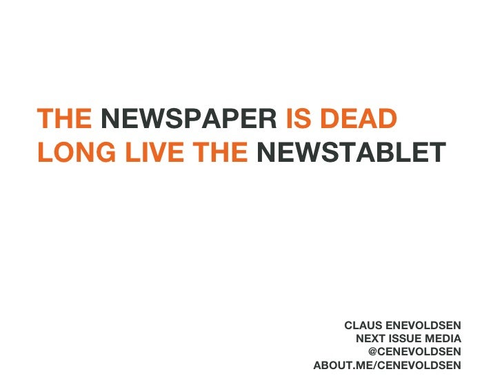 THE  NEWSPAPER  IS DEAD LONG LIVE THE  NEWSTABLET CLAUS ENEVOLDSEN NEXT ISSUE MEDIA @CENEVOLDSEN ABOUT.ME/CENEVOLDSEN