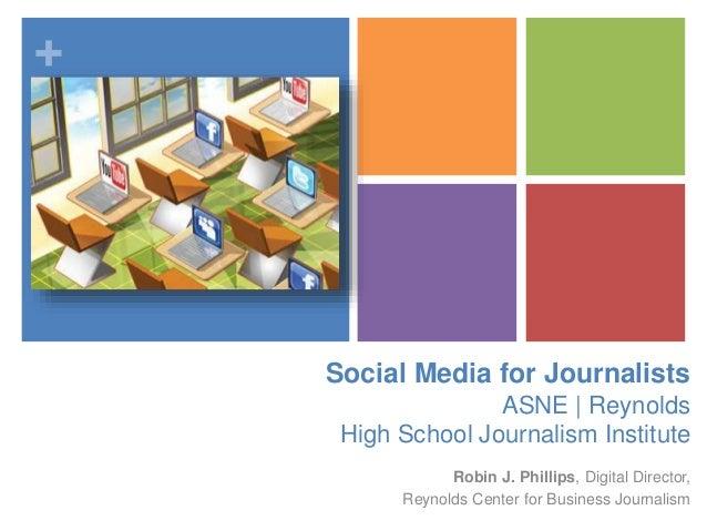 + Social Media for Journalists ASNE | Reynolds High School Journalism Institute Robin J. Phillips, Digital Director, Reyno...