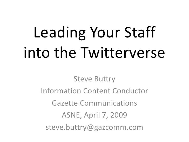 Leading Your Staff into the Twitterverse             Steve Buttry   Information Content Conductor       Gazette Communicat...