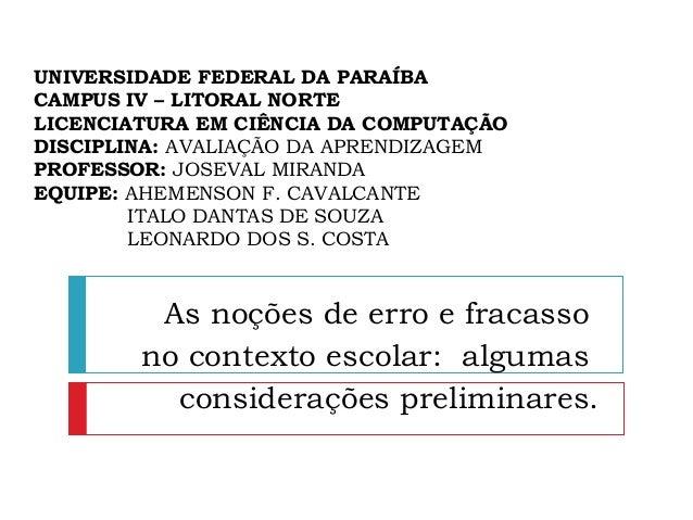 UNIVERSIDADE FEDERAL DA PARAÍBA CAMPUS IV – LITORAL NORTE LICENCIATURA EM CIÊNCIA DA COMPUTAÇÃO DISCIPLINA: AVALIAÇÃO DA A...