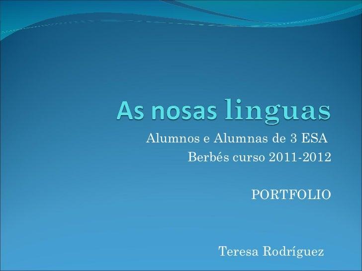 Alumnos e Alumnas de 3 ESA     Berbés curso 2011-2012               PORTFOLIO          Teresa Rodríguez