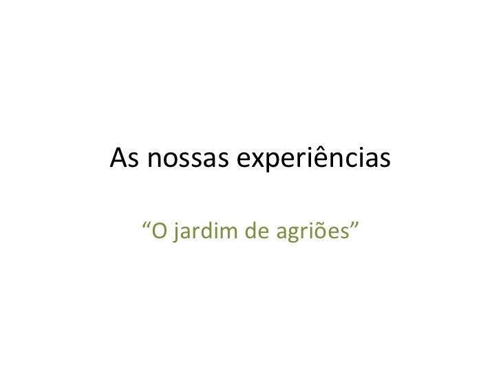 """As nossas experiências<br />""""O jardim de agriões""""<br />"""