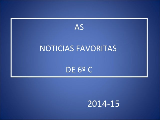 AS NOTICIAS FAVORITAS DE 6º C 2014-15