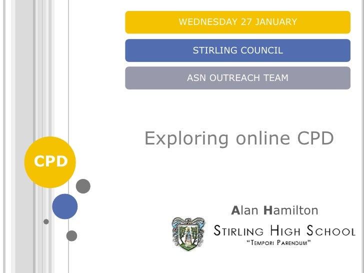 Exploring online CPD<br />CPD<br />Alan Hamilton<br />