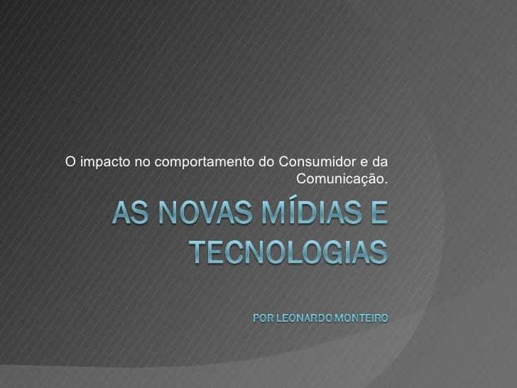 O impacto no comportamento do Consumidor e da Comunicação.