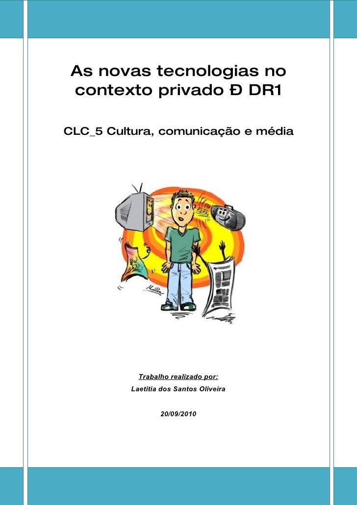 As novas tecnologias no  contexto privado – DR1  CLC_5 Cultura, comunicação e média                Trabalho realizado por:...