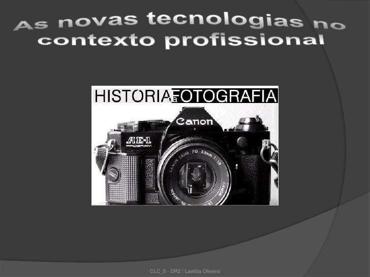 As novas tecnologias no contexto profissional<br />CLC_5 - DR2 / Laetitia Oliveira<br />