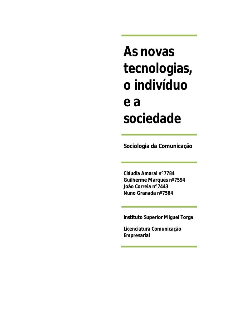 As novas tecnologias, o indivíduo ea sociedade Sociologia da Comunicação    Cláudia Amaral nº7784 Guilherme Marques nº7594...