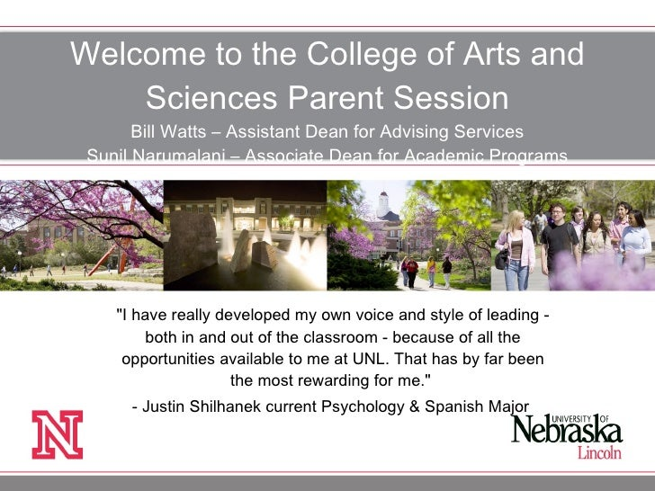 Welcome to the College of Arts and Sciences Parent Session Bill Watts – Assistant Dean for Advising Services Sunil Narumal...