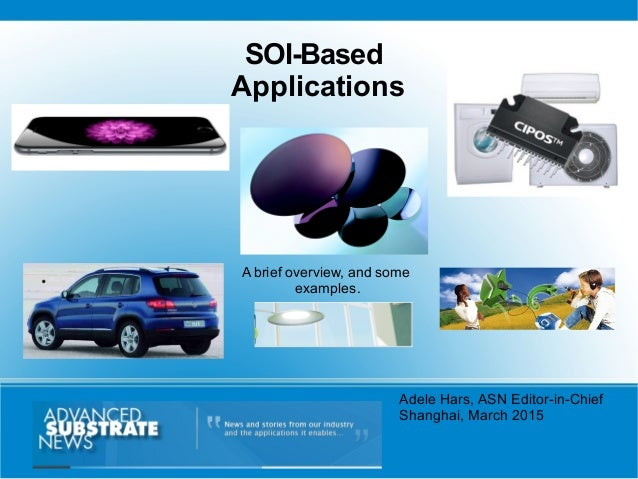 Adele Hars, ASN Editor-in-Chief Shanghai, March 2015 SOI-Based Applications A brief overview, and some examples.